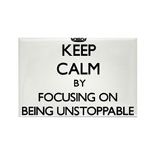 Keep Calm by focusing on Being Unstoppable Magnets