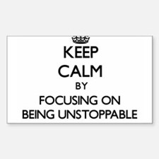 Keep Calm by focusing on Being Unstoppable Decal