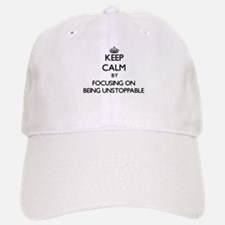 Keep Calm by focusing on Being Unstoppable Baseball Baseball Cap