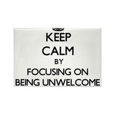 Keep Calm by focusing on Being Unwelcome Magnets