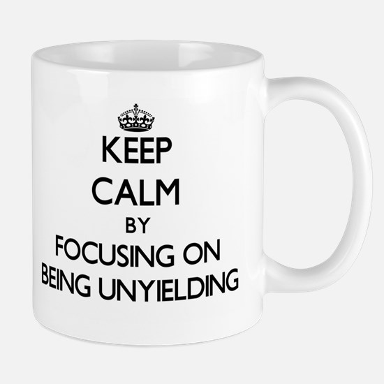 Keep Calm by focusing on Being Unyielding Mugs