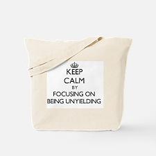 Keep Calm by focusing on Being Unyielding Tote Bag