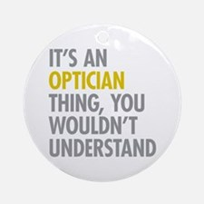 Its An Optician Thing Ornament (Round)