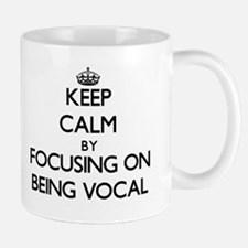 Keep Calm by focusing on Being Vocal Mugs