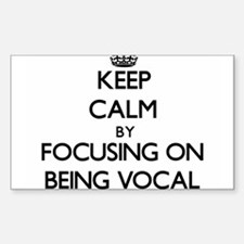 Keep Calm by focusing on Being Vocal Decal