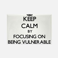 Keep Calm by focusing on Being Vulnerable Magnets