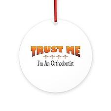Trust Orthodontist Ornament (Round)
