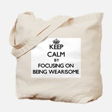 Keep Calm by focusing on Being Wearisome Tote Bag