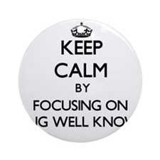 Keep Calm by focusing on Being We Ornament (Round)