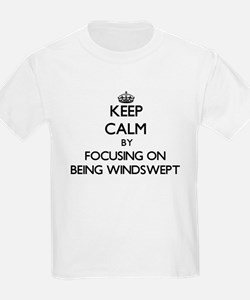 Keep Calm by focusing on Being Windswept T-Shirt