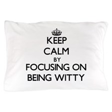 Keep Calm by focusing on Being Witty Pillow Case