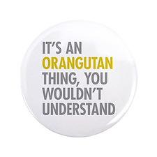 """Its An Orangutan Thing 3.5"""" Button"""