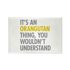 Its An Orangutan Thing Rectangle Magnet