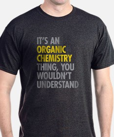 Organic Chemistry Thing T-Shirt
