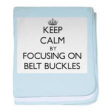 Keep Calm by focusing on Belt Buckles baby blanket