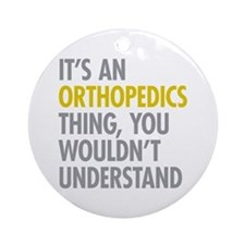 Its An Orthopedics Thing Ornament (Round)