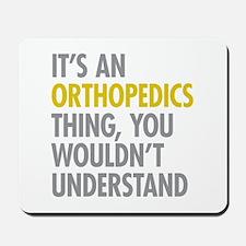 Its An Orthopedics Thing Mousepad