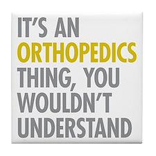 Its An Orthopedics Thing Tile Coaster