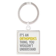 Its An Orthopedics Thing Square Keychain
