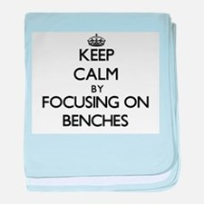 Keep Calm by focusing on Benches baby blanket