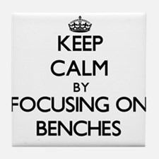 Keep Calm by focusing on Benches Tile Coaster