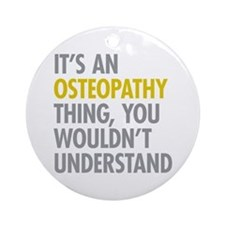 Its An Osteopathy Thing Ornament (Round)
