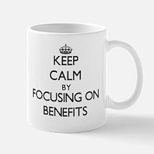 Keep Calm by focusing on Benefits Mugs