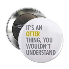 "Its An Otter Thing 2.25"" Button"