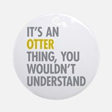Its An Otter Thing Ornament (Round)