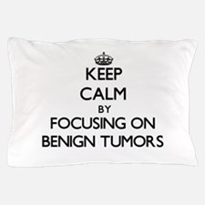 Keep Calm by focusing on Benign Tumors Pillow Case
