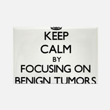 Keep Calm by focusing on Benign Tumors Magnets