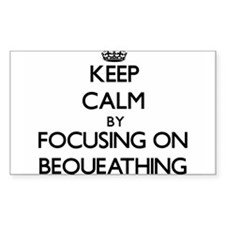 Keep Calm by focusing on Bequeathing Decal