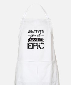 Whatever You Do Make It Epic Apron