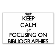 Keep Calm by focusing on Bibliographies Decal