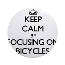 Keep Calm by focusing on Bicycles Ornament (Round)