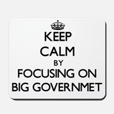 Keep Calm by focusing on Big Governmet Mousepad