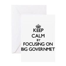 Keep Calm by focusing on Big Govern Greeting Cards