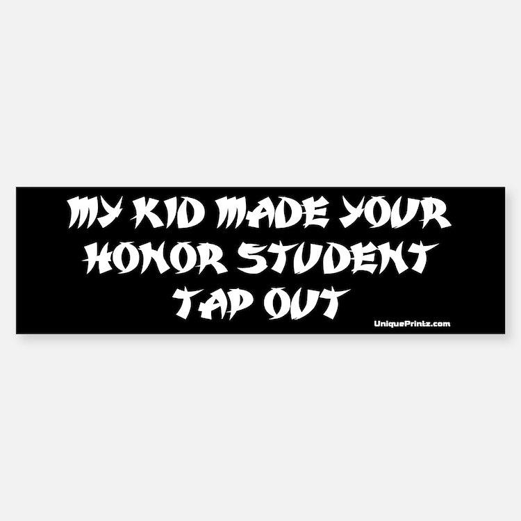 MY KID MADE YOUR HONOR STUDEN Bumper Bumper Bumper Sticker