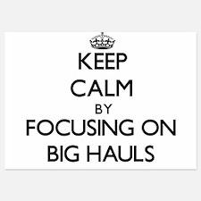 Keep Calm by focusing on Big Hauls Invitations