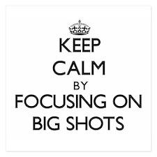 Keep Calm by focusing on Big Shots Invitations