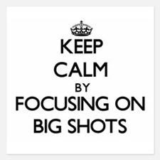 Keep Calm by focusing on Big Shots Invitations