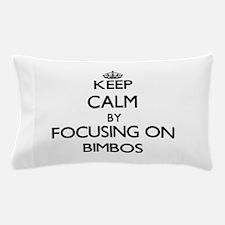 Keep Calm by focusing on Bimbos Pillow Case