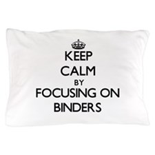 Keep Calm by focusing on Binders Pillow Case