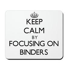 Keep Calm by focusing on Binders Mousepad