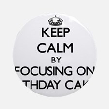 Keep Calm by focusing on Birthday Ornament (Round)