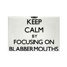 Keep Calm by focusing on Blabbermouths Magnets