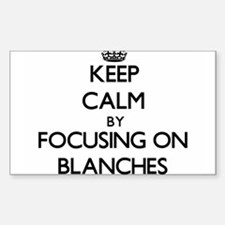 Keep Calm by focusing on Blanches Decal