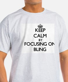 Keep Calm by focusing on Bling T-Shirt