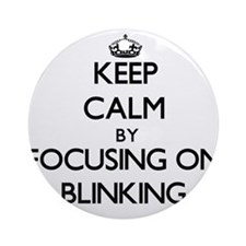 Keep Calm by focusing on Blinking Ornament (Round)