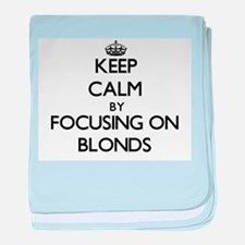 Keep Calm by focusing on Blonds baby blanket